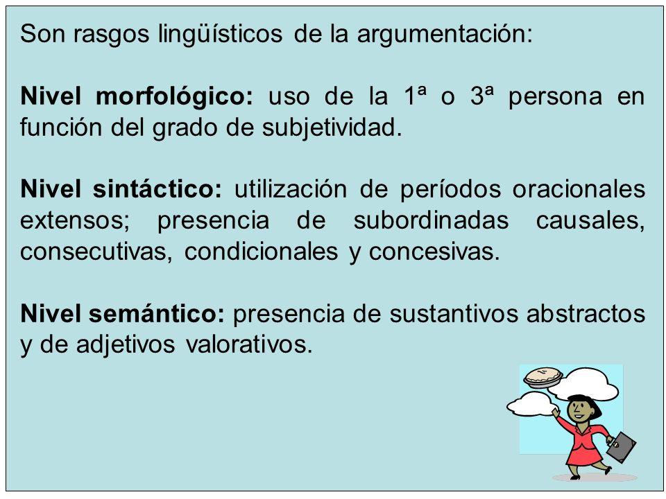 12 Son rasgos lingüísticos de la argumentación: Nivel morfológico: uso de la 1ª o 3ª persona en función del grado de subjetividad. Nivel sintáctico: u
