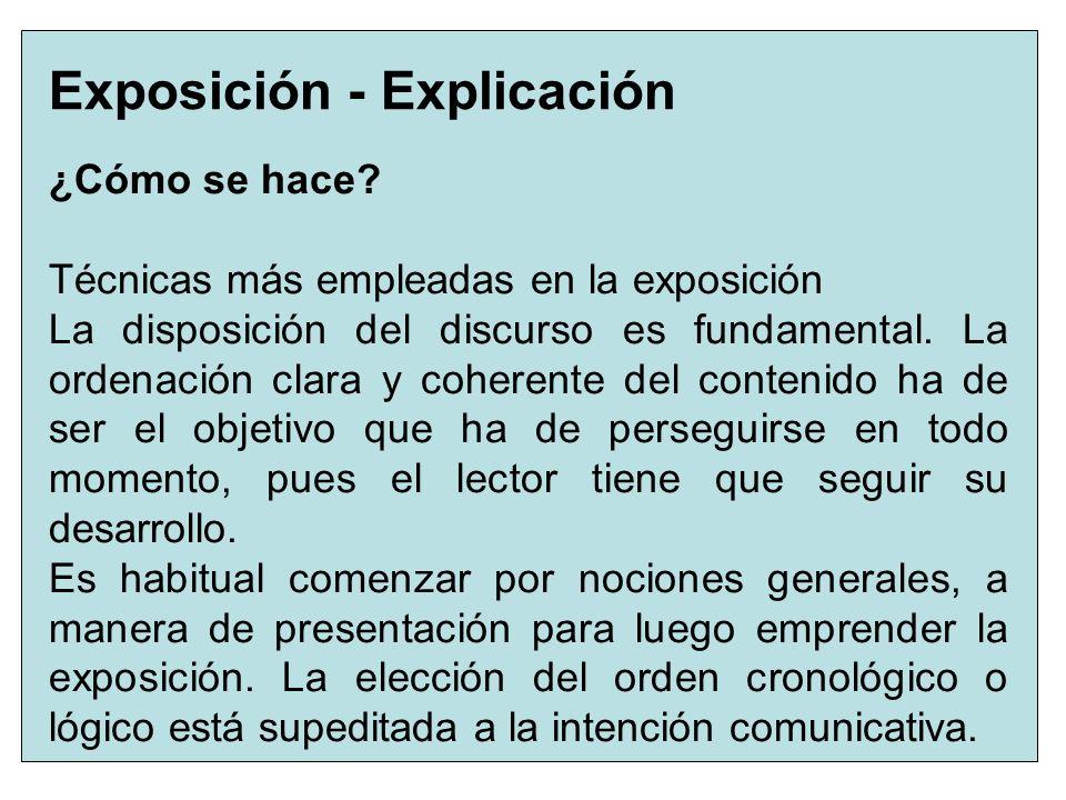 2 Exposición - Explicación ¿Cómo se hace? Técnicas más empleadas en la exposición La disposición del discurso es fundamental. La ordenación clara y co