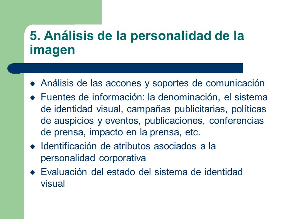 5. Análisis de la personalidad de la imagen Análisis de las accones y soportes de comunicación Fuentes de información: la denominación, el sistema de