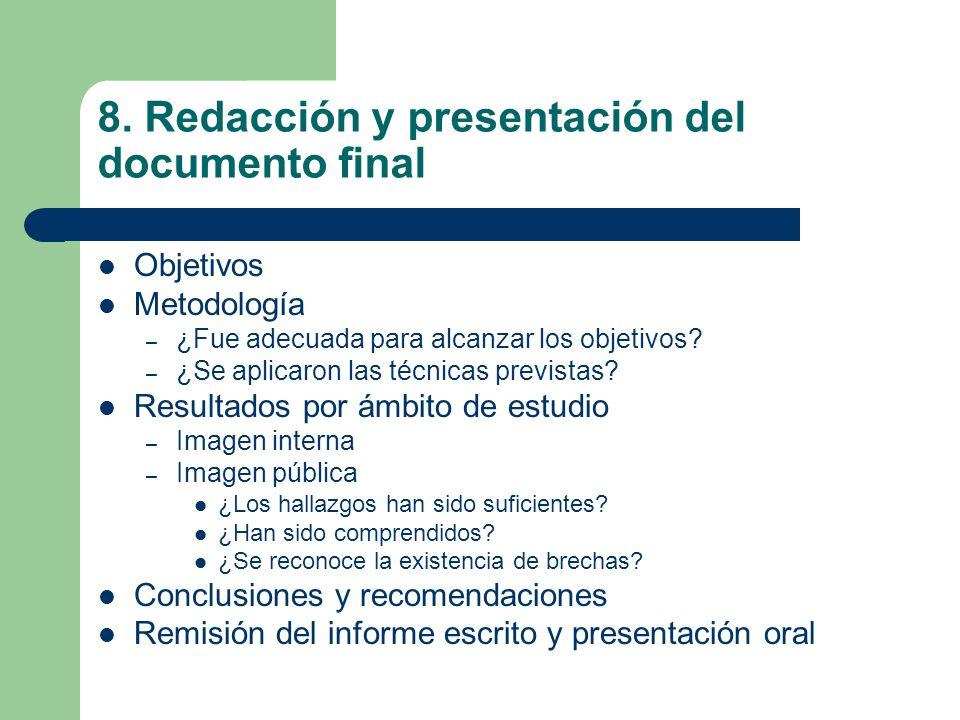 8. Redacción y presentación del documento final Objetivos Metodología – ¿Fue adecuada para alcanzar los objetivos? – ¿Se aplicaron las técnicas previs