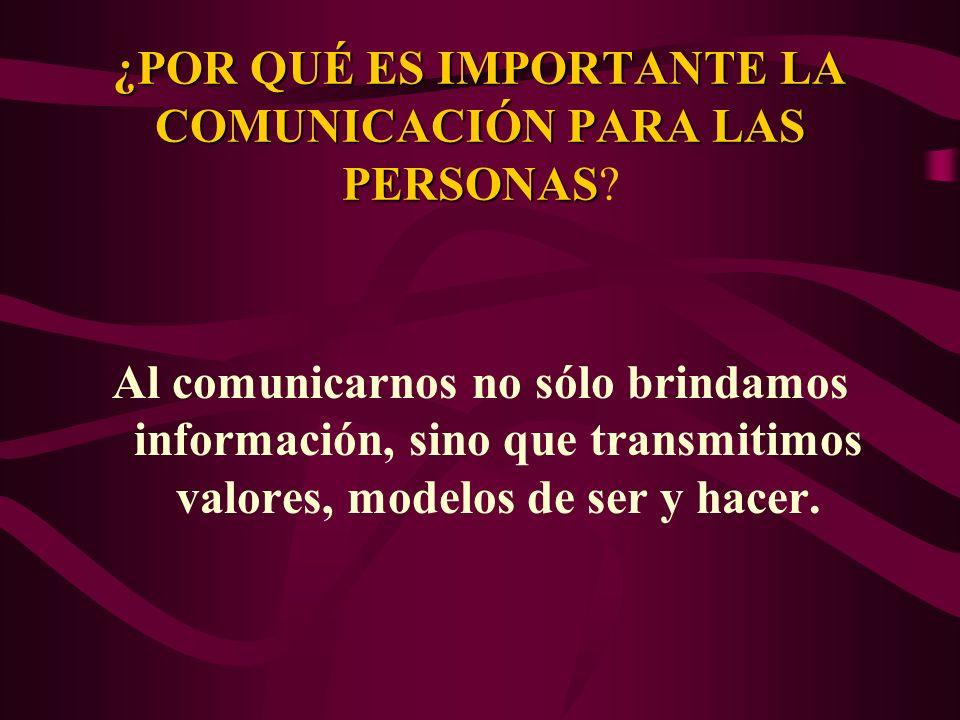 ¿POR QUÉ ES IMPORTANTE LA COMUNICACIÓN PARA LAS PERSONAS ¿POR QUÉ ES IMPORTANTE LA COMUNICACIÓN PARA LAS PERSONAS? Al comunicarnos no sólo brindamos i