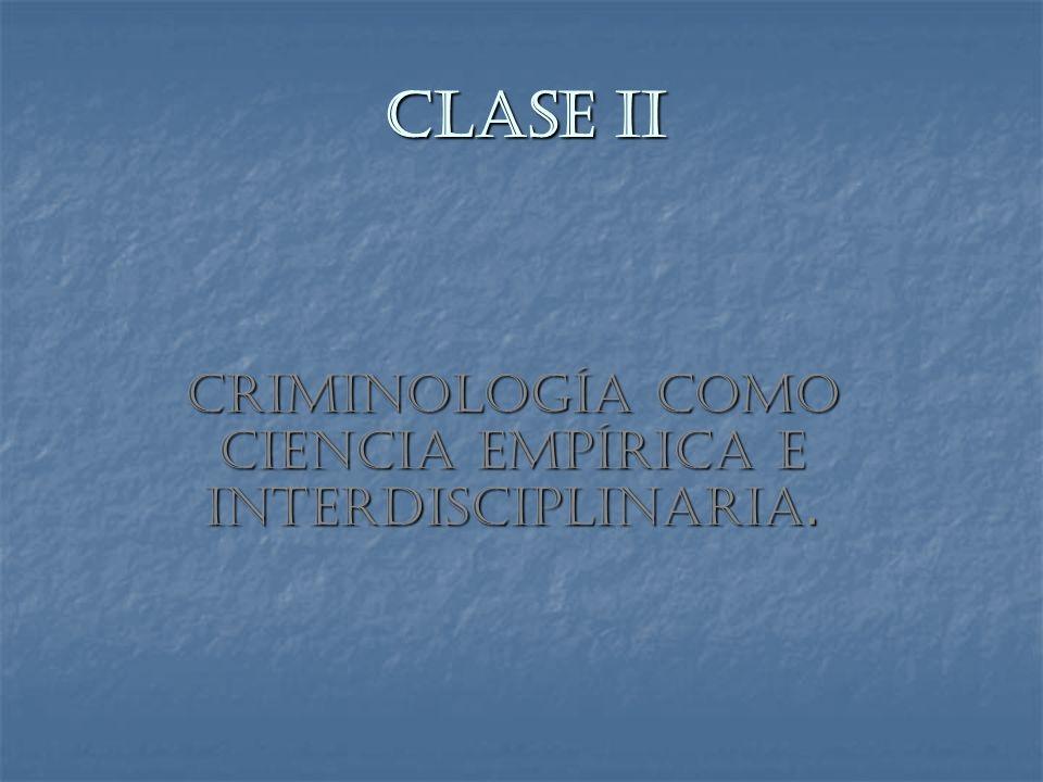 Método.La Criminología es una ciencia empírica.