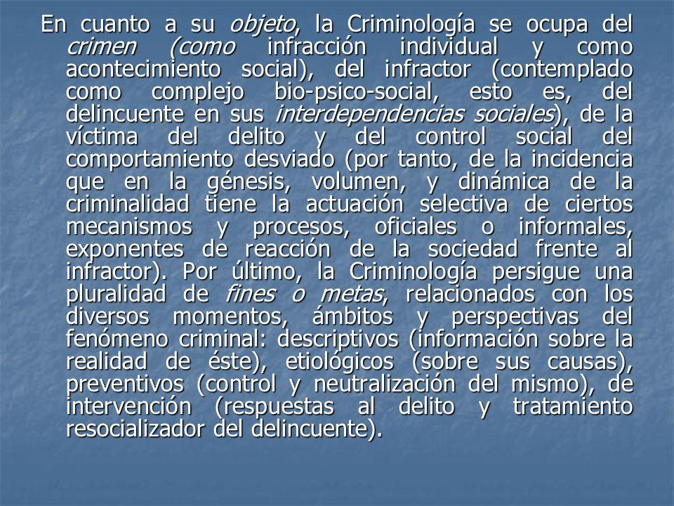 En cuanto a su objeto, la Criminología se ocupa del crimen (como infracción individual y como acontecimiento social), del infractor (contemplado como