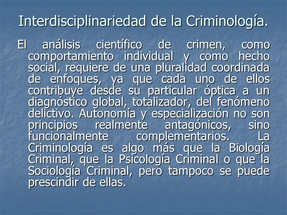 Interdisciplinariedad de la Criminología. El análisis científico de crimen, como comportamiento individual y como hecho social, requiere de una plural