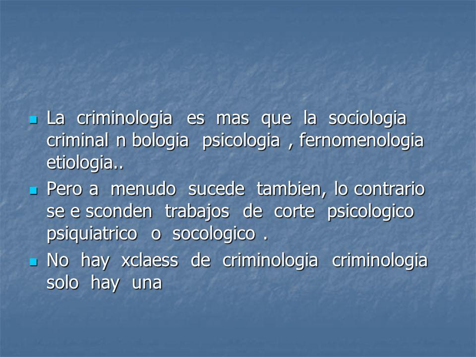 La criminologia es mas que la sociologia criminal n bologia psicologia, fernomenologia etiologia.. La criminologia es mas que la sociologia criminal n