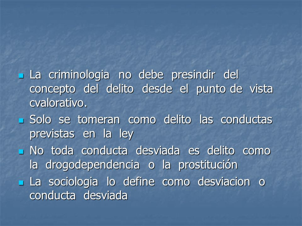 La criminologia no debe presindir del concepto del delito desde el punto de vista cvalorativo. La criminologia no debe presindir del concepto del deli