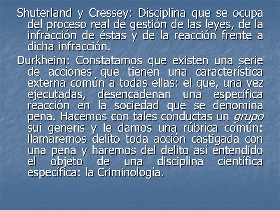 Shuterland y Cressey: Disciplina que se ocupa del proceso real de gestión de las leyes, de la infracción de éstas y de la reacción frente a dicha infr