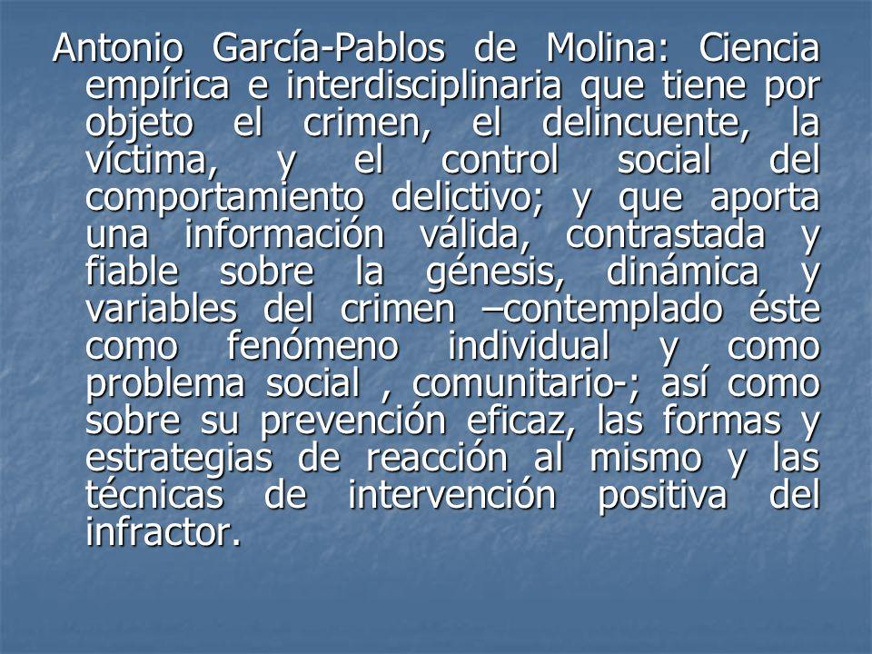 Antonio García-Pablos de Molina: Ciencia empírica e interdisciplinaria que tiene por objeto el crimen, el delincuente, la víctima, y el control social
