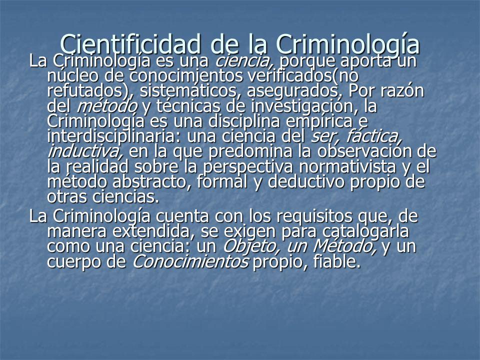 Cientificidad de la Criminología La Criminología es una ciencia, porque aporta un núcleo de conocimientos verificados(no refutados), sistemáticos, ase