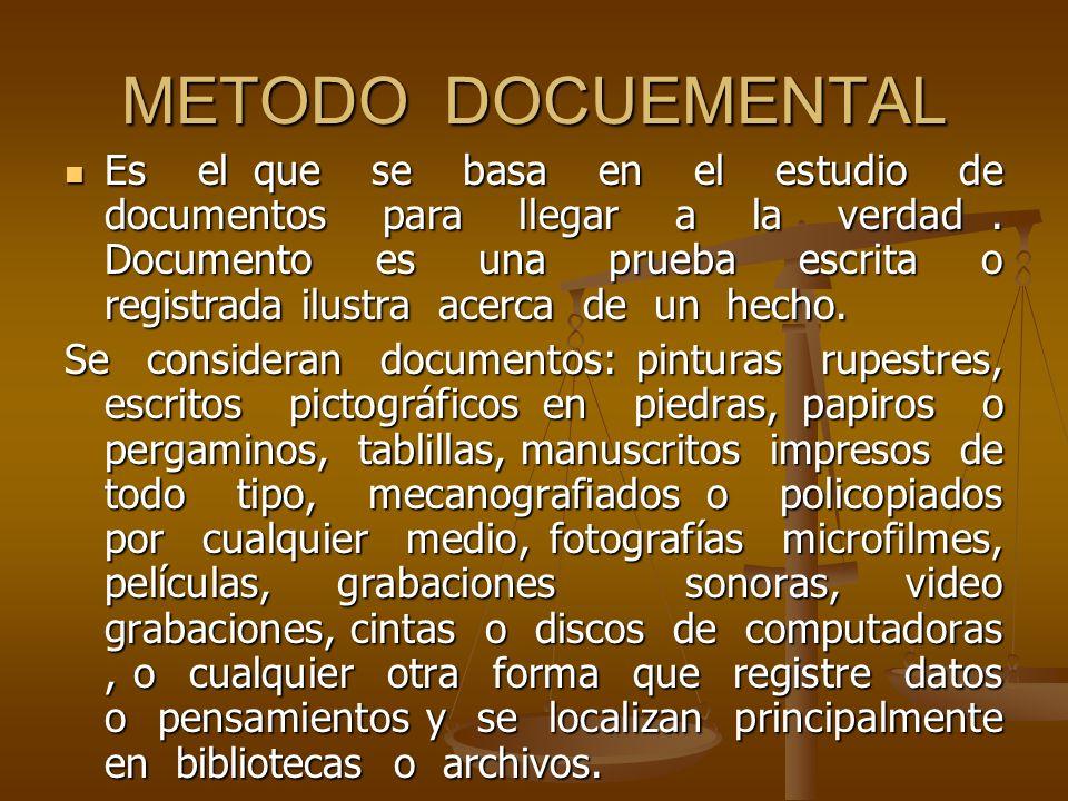 METODO DOCUEMENTAL Es el que se basa en el estudio de documentos para llegar a la verdad. Documento es una prueba escrita o registrada ilustra acerca