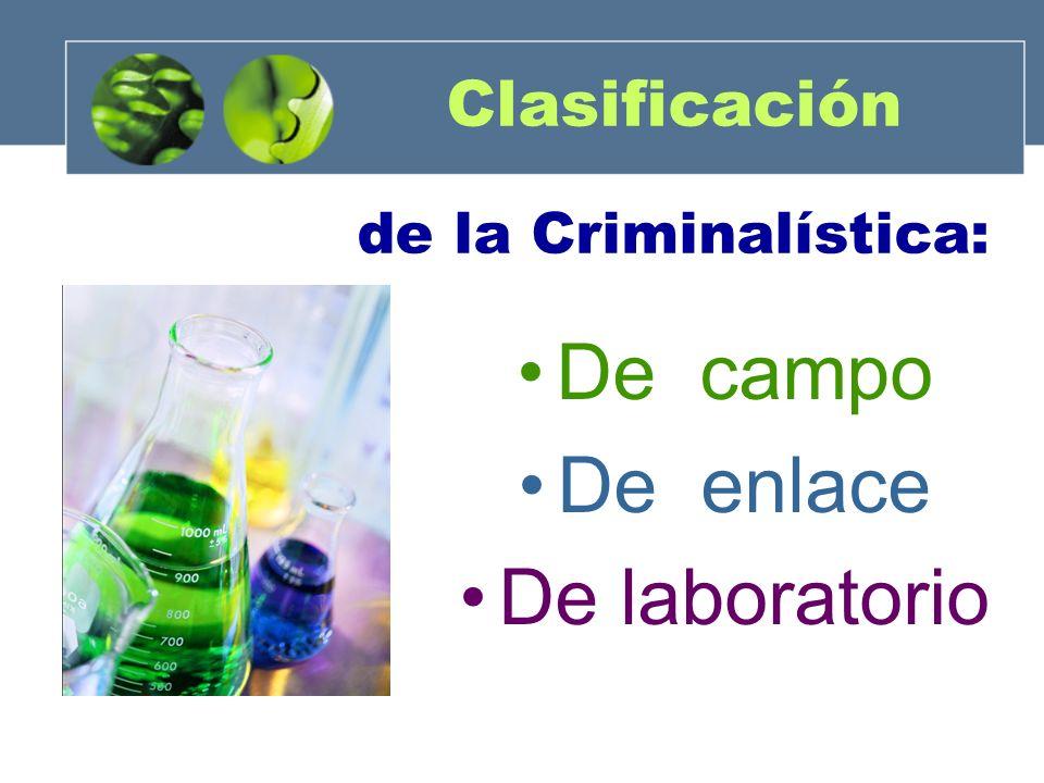 Clasificación de la Criminalística: De campo De enlace De laboratorio