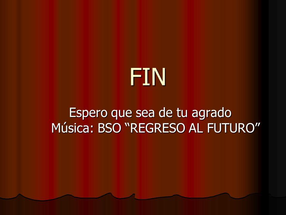 FIN Espero que sea de tu agrado Música: BSO REGRESO AL FUTURO