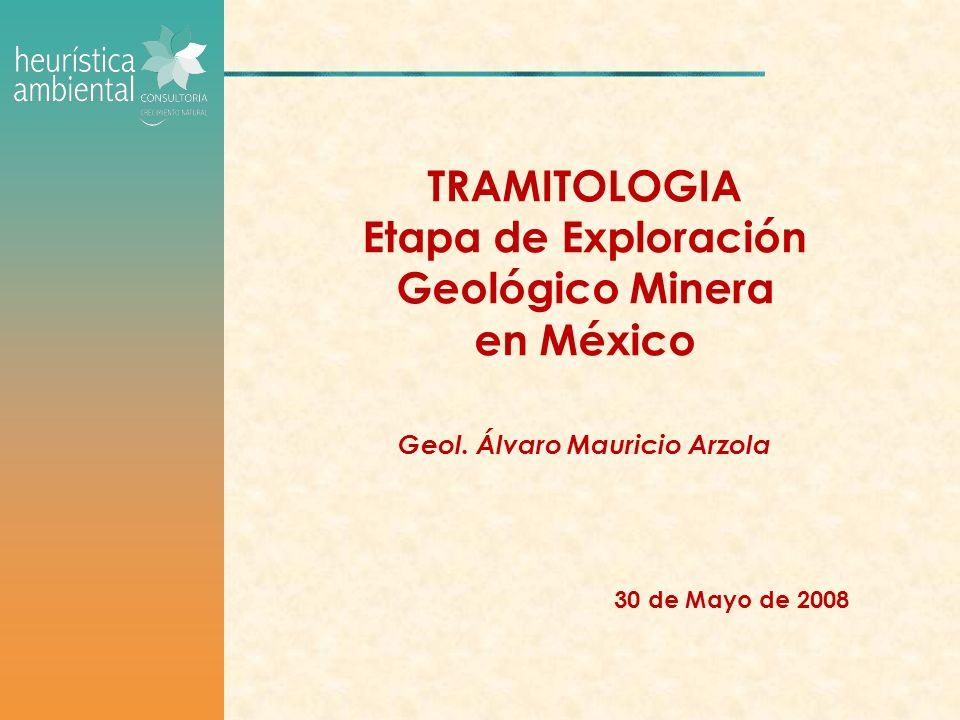 TRAMITOLOGIA Etapa de Exploración Geológico Minera en México Geol.