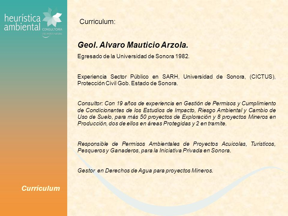 Currículum Geol. Alvaro Mauticio Arzola. Egresado de la Universidad de Sonora 1982. Experiencia Sector Público en SARH, Universidad de Sonora, (CICTUS