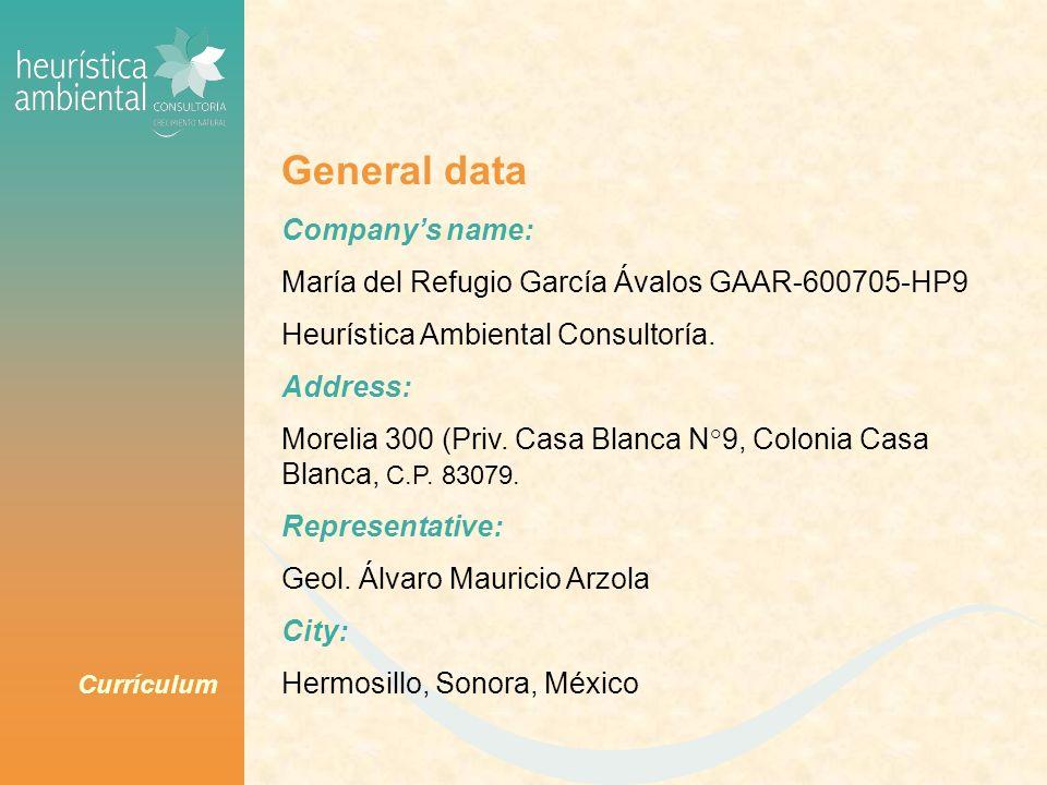 Currículum General data Companys name: María del Refugio García Ávalos GAAR-600705-HP9 Heurística Ambiental Consultoría. Address: Morelia 300 (Priv. C