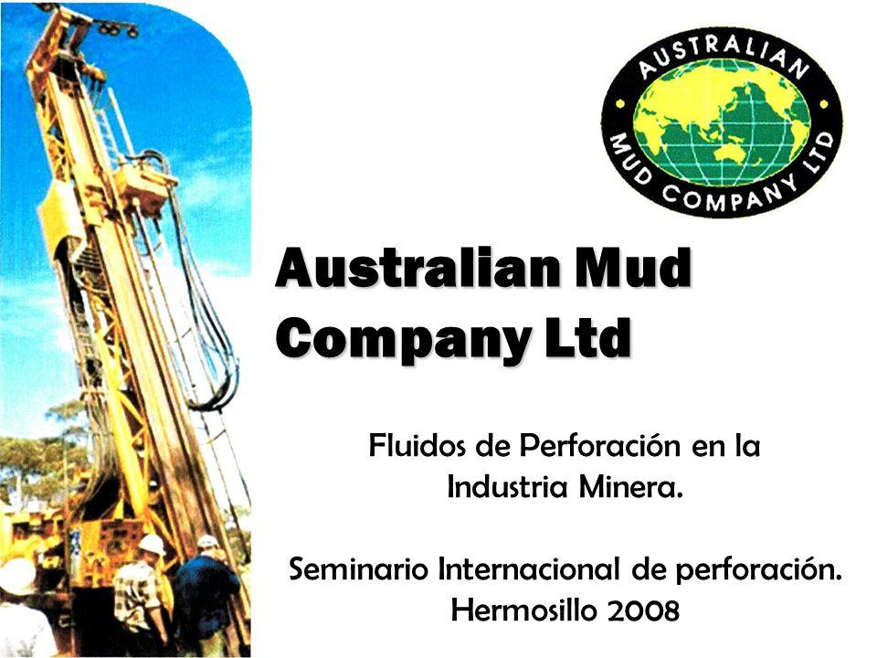 Australian Mud Company Ltd Fluidos de Perforación en la Industria Minera. Seminario Internacional de perforación. Hermosillo 2008