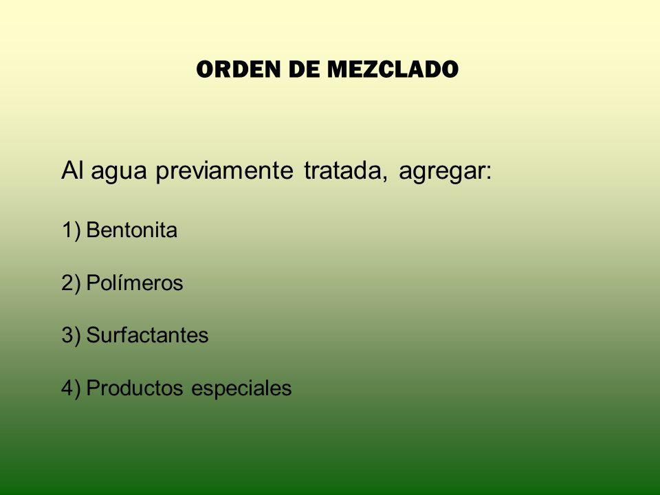 ORDEN DE MEZCLADO Al agua previamente tratada, agregar: 1)Bentonita 2)Polímeros 3)Surfactantes 4)Productos especiales