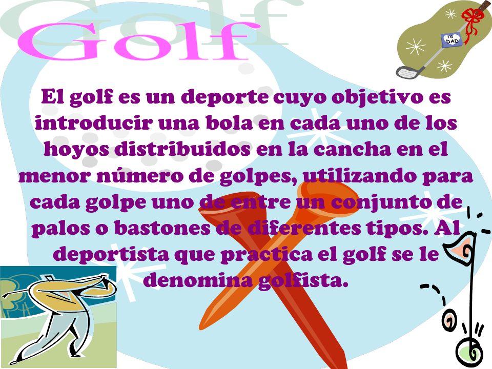 El golf es un deporte cuyo objetivo es introducir una bola en cada uno de los hoyos distribuidos en la cancha en el menor número de golpes, utilizando