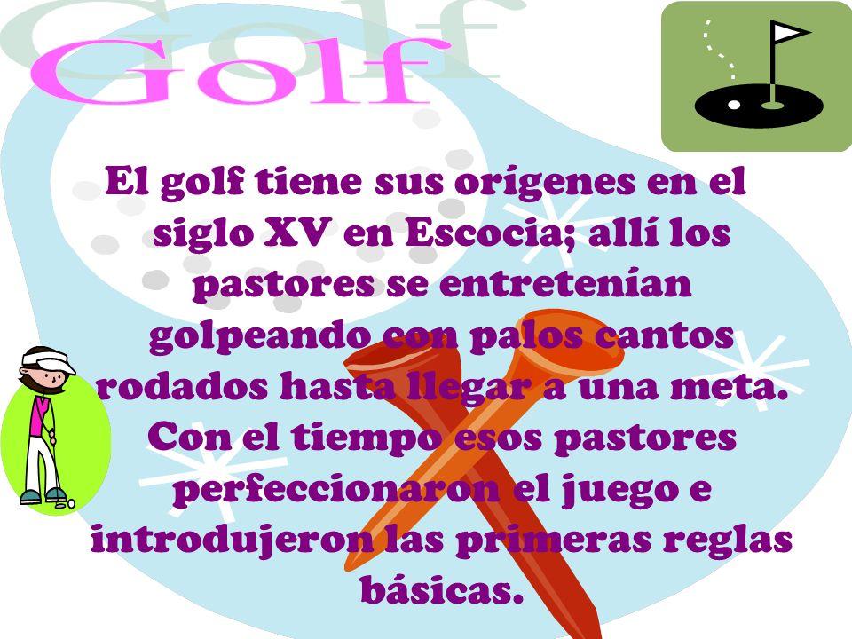 El golf tiene sus orígenes en el siglo XV en Escocia; allí los pastores se entretenían golpeando con palos cantos rodados hasta llegar a una meta. Con
