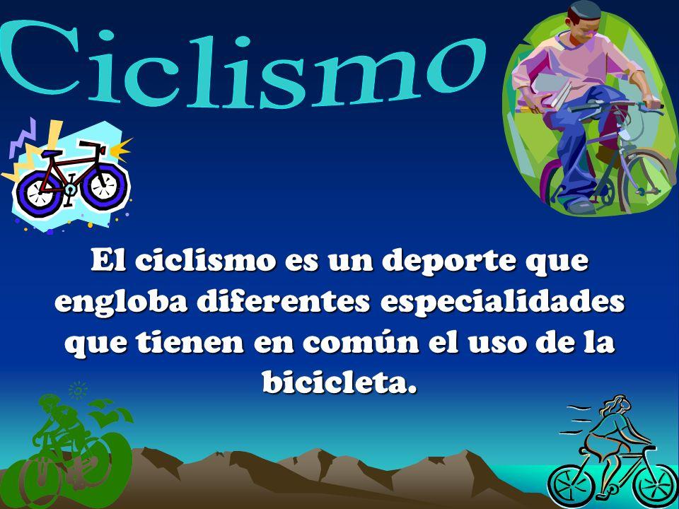El ciclismo es un deporte que engloba diferentes especialidades que tienen en común el uso de la bicicleta.