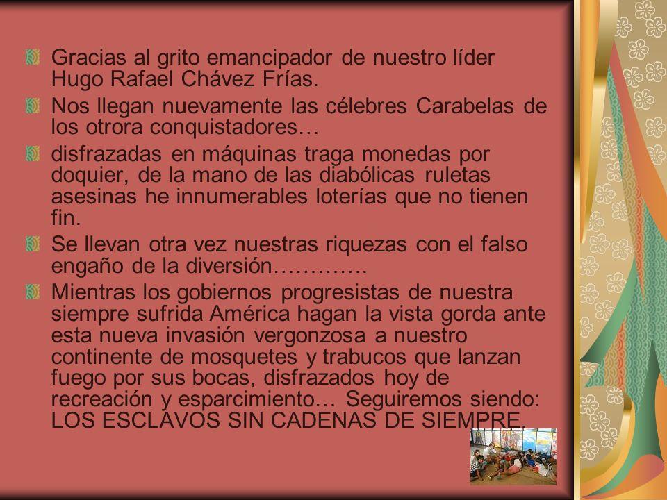 Gracias al grito emancipador de nuestro líder Hugo Rafael Chávez Frías. Nos llegan nuevamente las célebres Carabelas de los otrora conquistadores… dis
