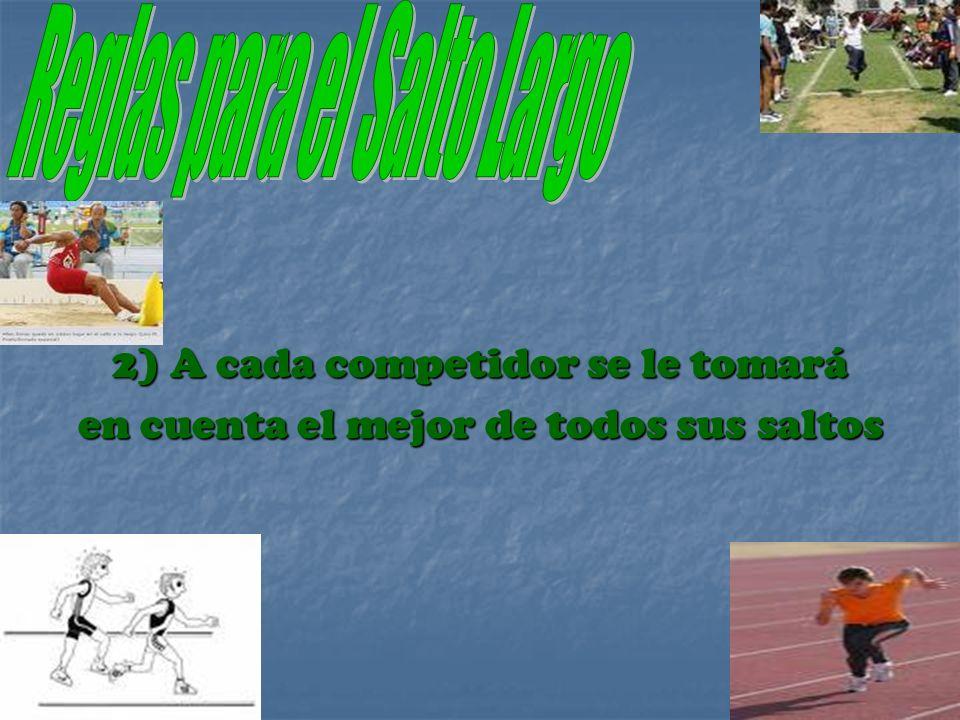 2) A cada competidor se le tomará en cuenta el mejor de todos sus saltos