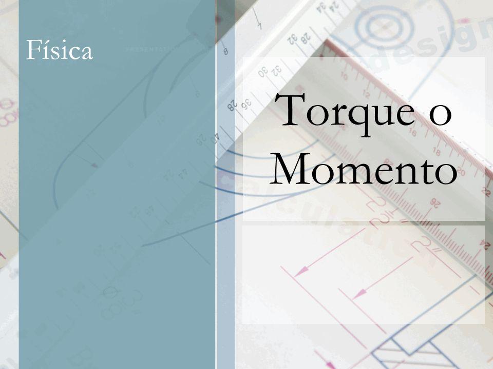 Física para Arquitectura Torque o Momento