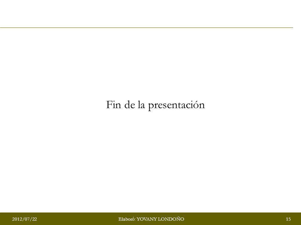 2012/07/2215Elaboró: YOVANY LONDOÑO Fin de la presentación