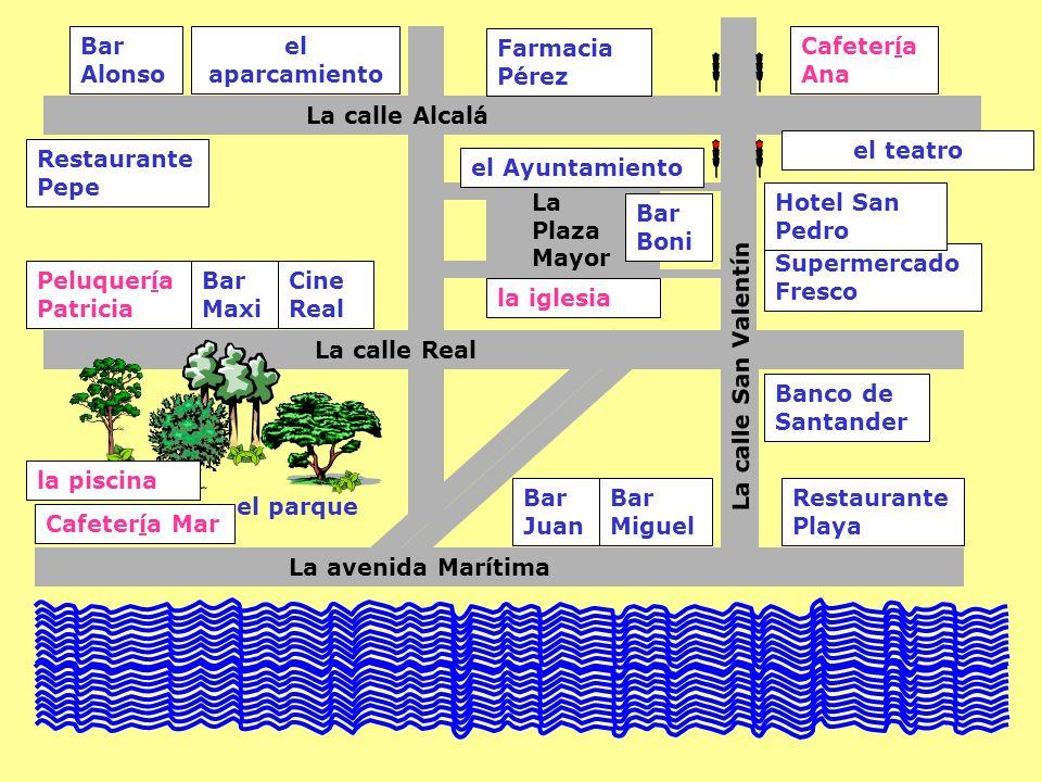 La calle Alcalá La calle Real La Plaza Mayor La calle San Valentín La avenida Marítima Bar Alonso Bar Boni Bar Juan Cafetería Ana la iglesia Farmacia