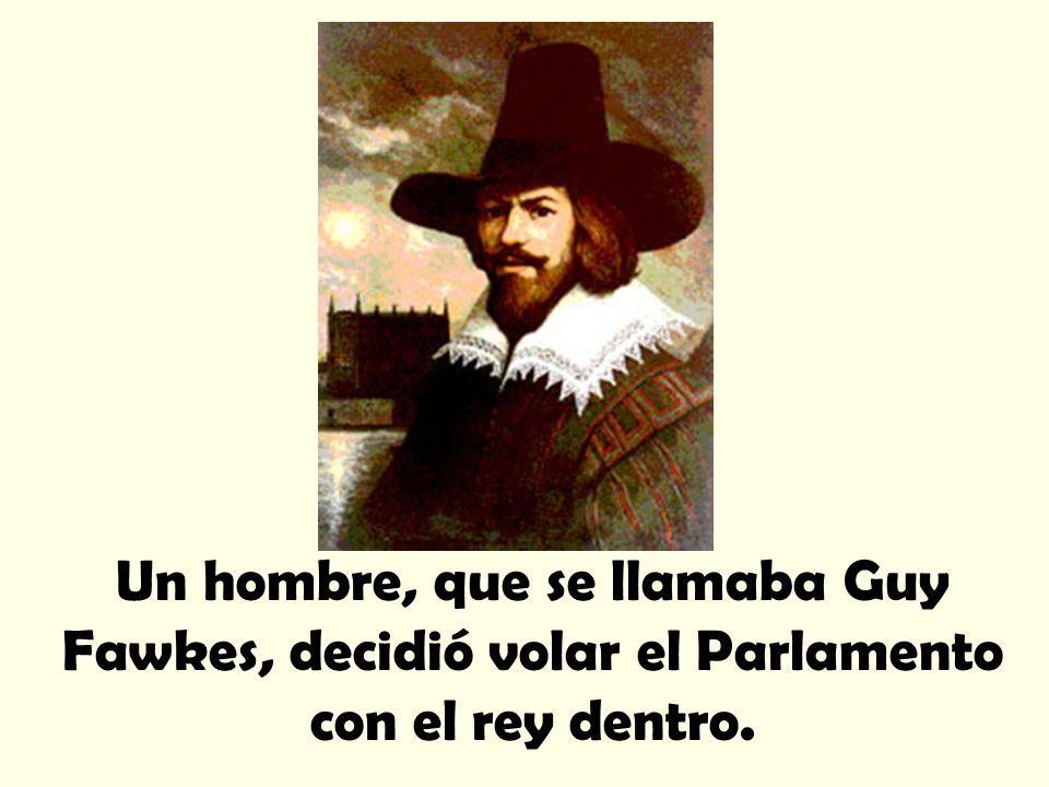 Un hombre, que se llamaba Guy Fawkes, decidió volar el Parlamento con el rey dentro.