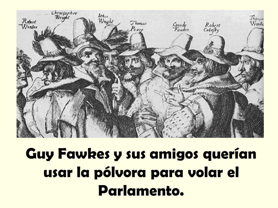 Guy Fawkes y sus amigos querían usar la pólvora para volar el Parlamento.