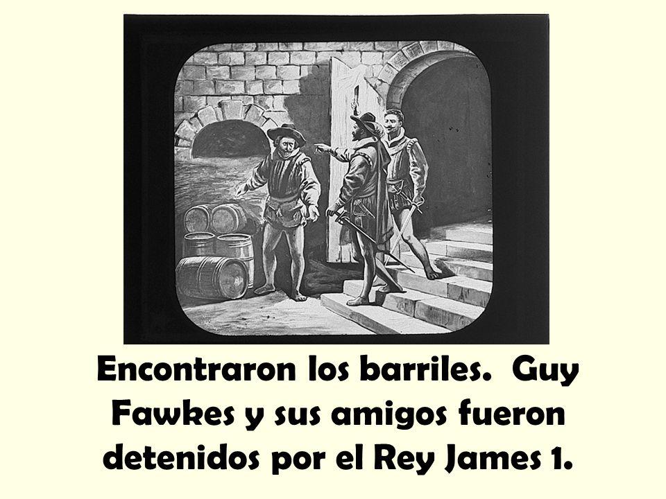 Encontraron los barriles. Guy Fawkes y sus amigos fueron detenidos por el Rey James 1.