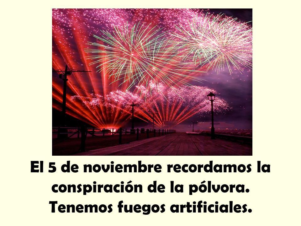El 5 de noviembre recordamos la conspiración de la pólvora. Tenemos fuegos artificiales.