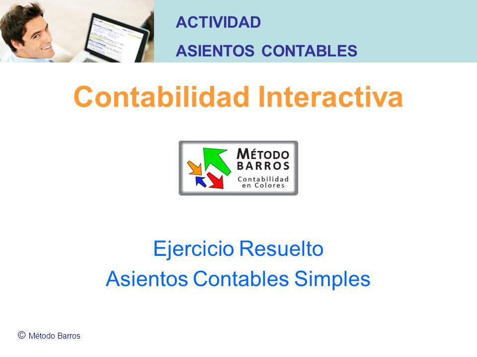 Contabilidad Interactiva Ejercicio Resuelto Asientos Contables Simples © Método Barros ACTIVIDAD ASIENTOS CONTABLES