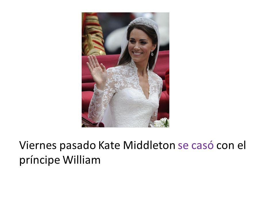 Viernes pasado Kate Middleton se casó con el príncipe William