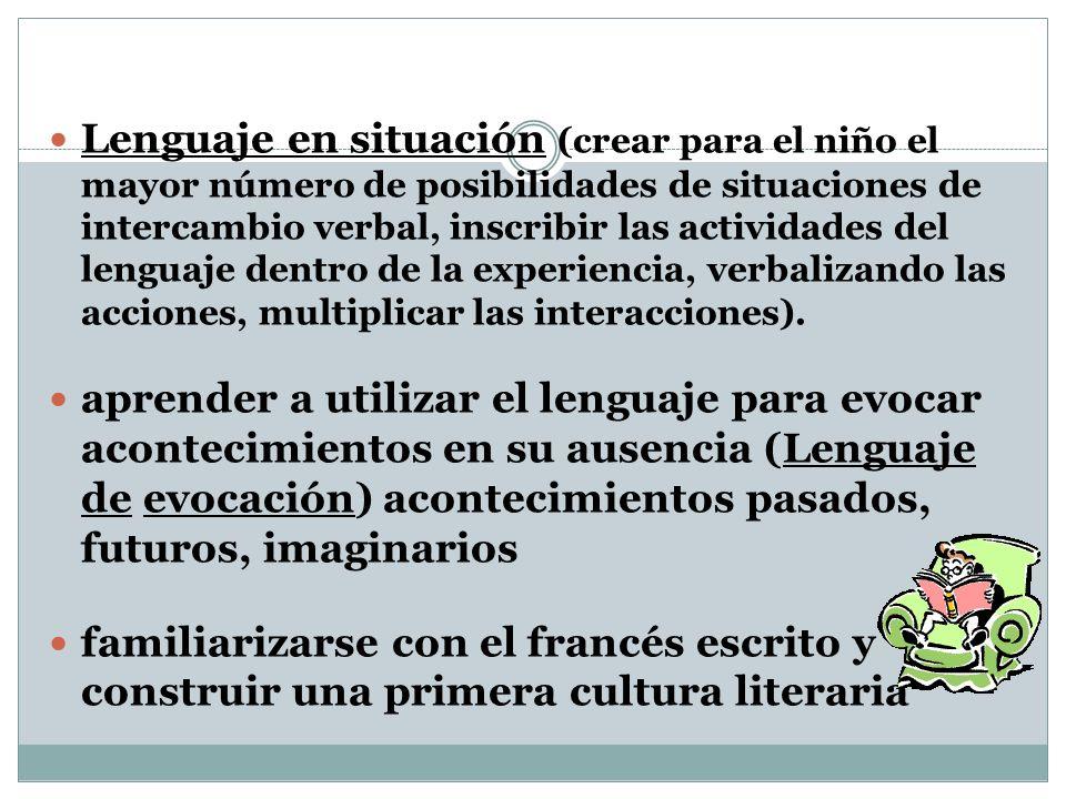 Lenguaje en situación (crear para el niño el mayor número de posibilidades de situaciones de intercambio verbal, inscribir las actividades del lenguaj
