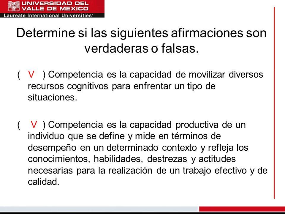 Determine si las siguientes afirmaciones son verdaderas o falsas. ( V ) Competencia es la capacidad de movilizar diversos recursos cognitivos para enf