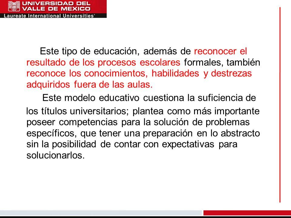 Este tipo de educación, además de reconocer el resultado de los procesos escolares formales, también reconoce los conocimientos, habilidades y destrez