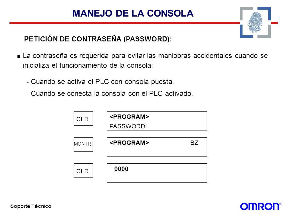 Soporte Técnico MANEJO DE LA CONSOLA PETICIÓN DE CONTRASEÑA (PASSWORD): La contraseña es requerida para evitar las maniobras accidentales cuando se in