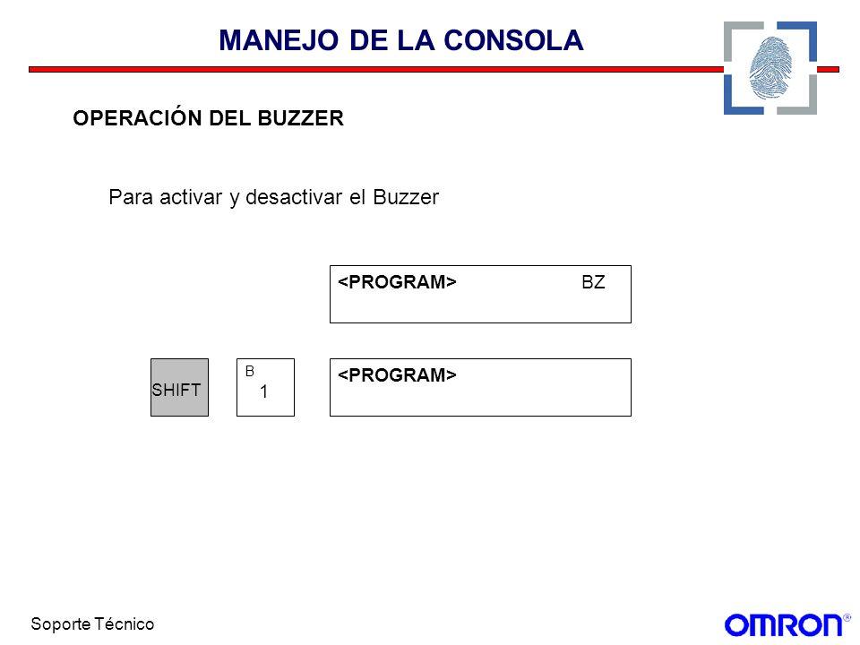 Soporte Técnico MANEJO DE LA CONSOLA OPERACIÓN DEL BUZZER Para activar y desactivar el Buzzer BZ SHIFT 1 B