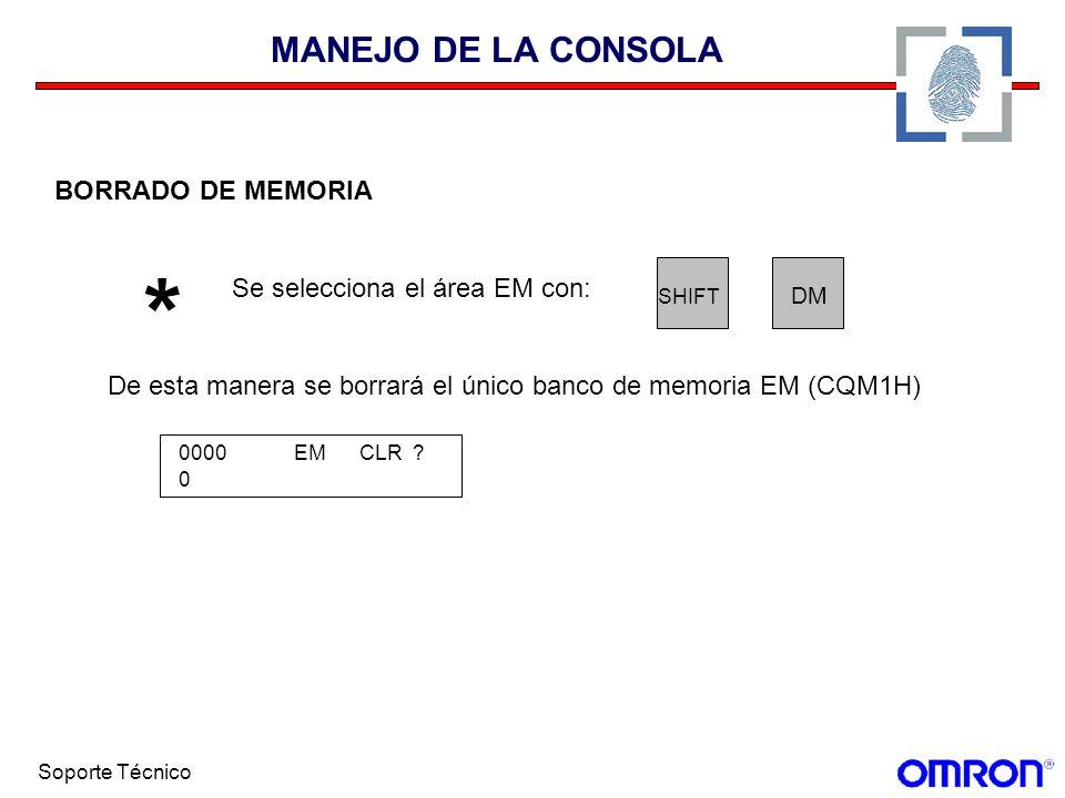 Soporte Técnico MANEJO DE LA CONSOLA BORRADO DE MEMORIA * Se selecciona el área EM con: SHIFT DM De esta manera se borrará el único banco de memoria E