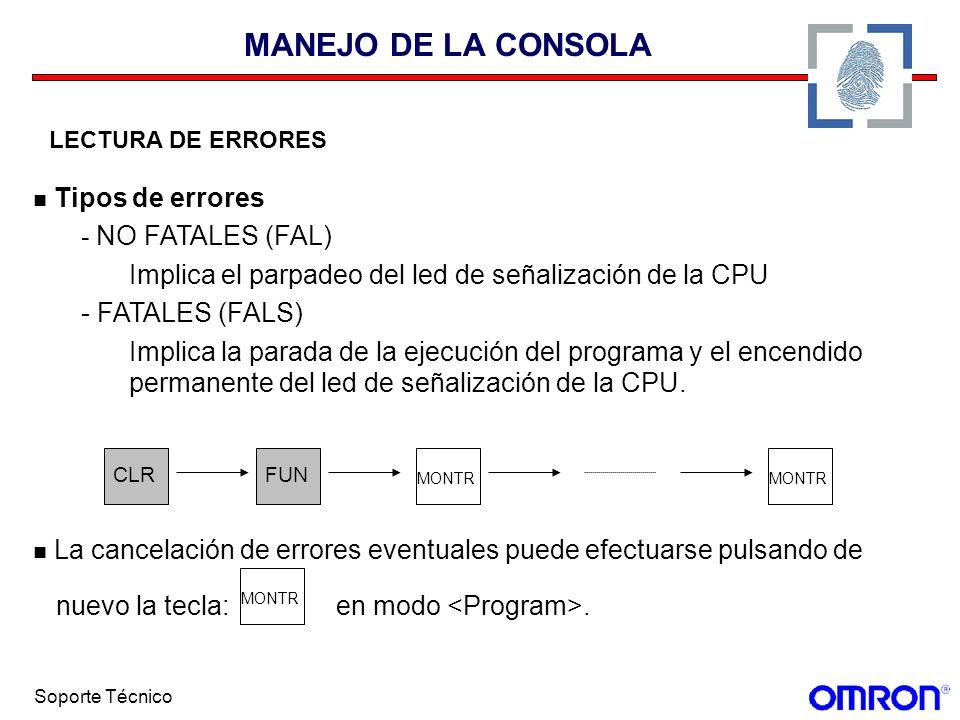 Soporte Técnico MANEJO DE LA CONSOLA LECTURA DE ERRORES Tipos de errores - NO FATALES (FAL) Implica el parpadeo del led de señalización de la CPU - FA