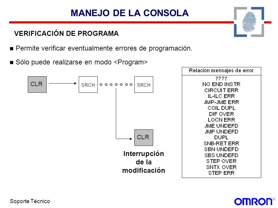 Soporte Técnico MANEJO DE LA CONSOLA VERIFICACIÓN DE PROGRAMA Permite verificar eventualmente errores de programación. Sólo puede realizarse en modo C