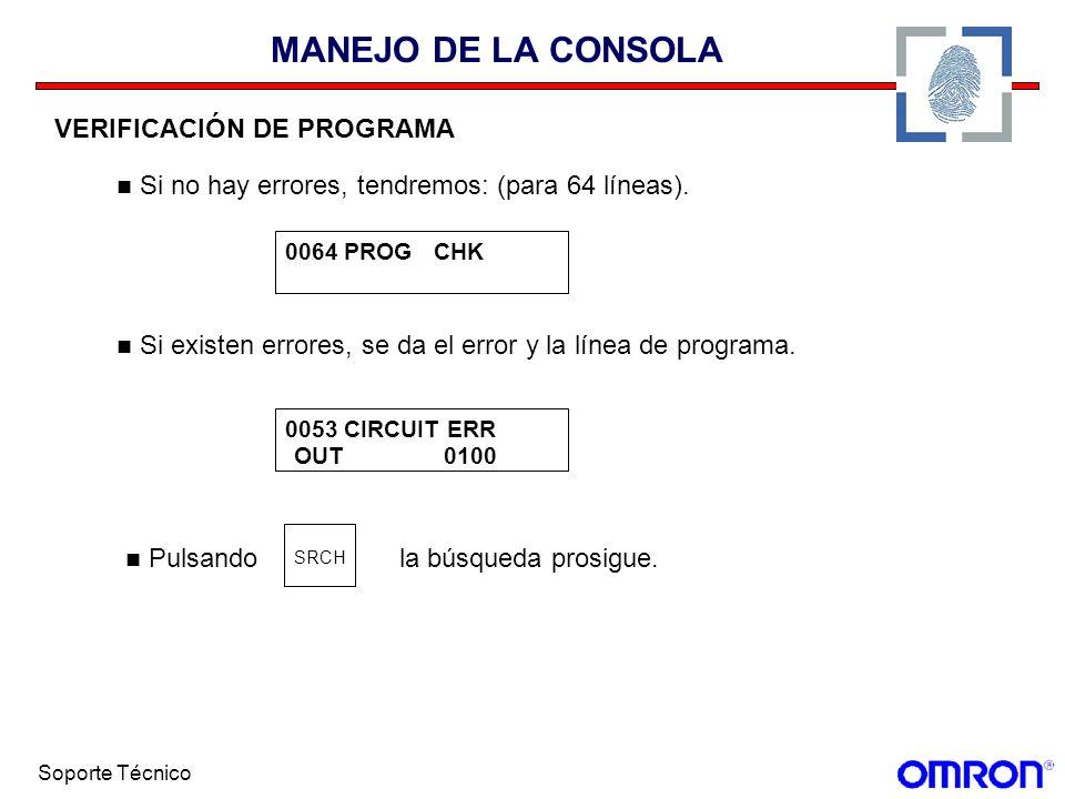 Soporte Técnico MANEJO DE LA CONSOLA VERIFICACIÓN DE PROGRAMA Si no hay errores, tendremos: (para 64 líneas). 0064 PROG CHK Si existen errores, se da