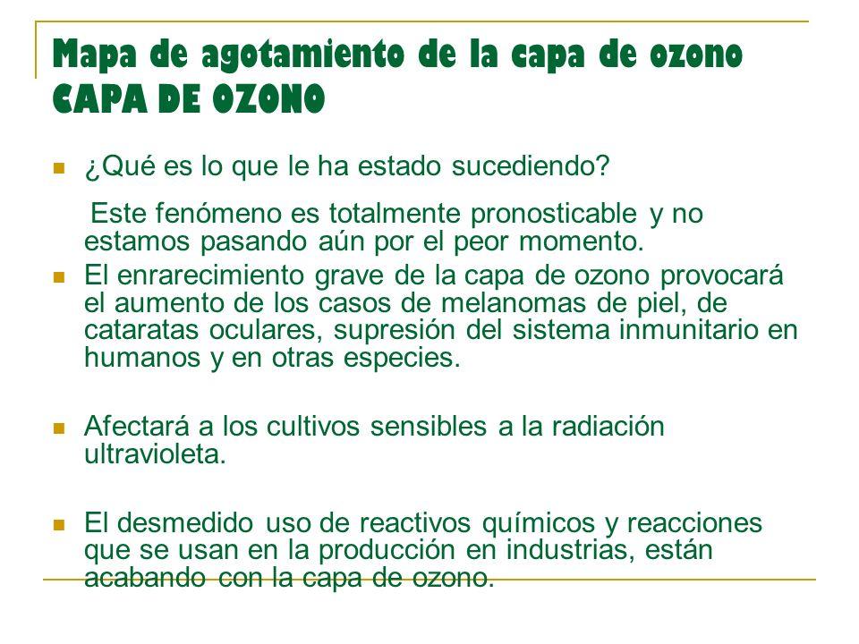 Mapa de agotamiento de la capa de ozono CAPA DE OZONO ¿Qué es lo que le ha estado sucediendo.