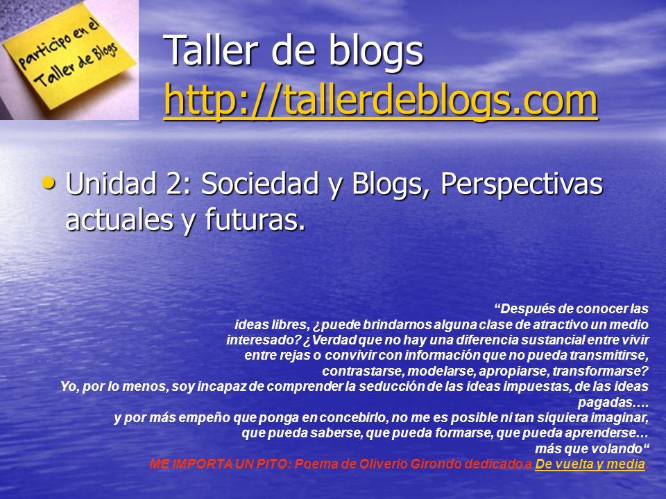 Taller de blogs http://tallerdeblogs.com http://tallerdeblogs.com Unidad 2: Sociedad y Blogs, Perspectivas actuales y futuras.