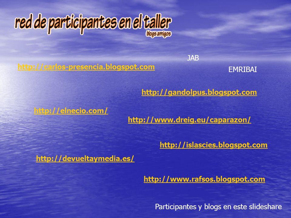 http://carlos-presencia.blogspot.com http://devueltaymedia.es/ http://www.dreig.eu/caparazon/ EMRIBAI http://islascies.blogspot.com http://www.rafsos.blogspot.com http://elnecio.com/ http://gandolpus.blogspot.com JAB Participantes y blogs en este slideshare