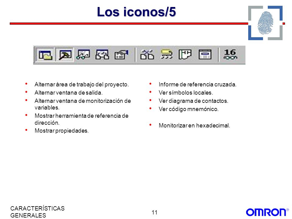 11 CARACTERÍSTICAS GENERALES Los iconos/5 Alternar área de trabajo del proyecto. Alternar ventana de salida. Alternar ventana de monitorización de var