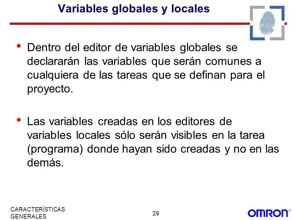29 CARACTERÍSTICAS GENERALES Variables globales y locales Dentro del editor de variables globales se declararán las variables que serán comunes a cual