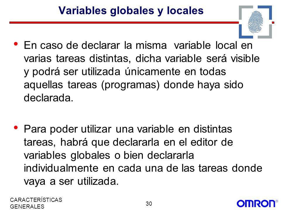 30 CARACTERÍSTICAS GENERALES Variables globales y locales En caso de declarar la misma variable local en varias tareas distintas, dicha variable será